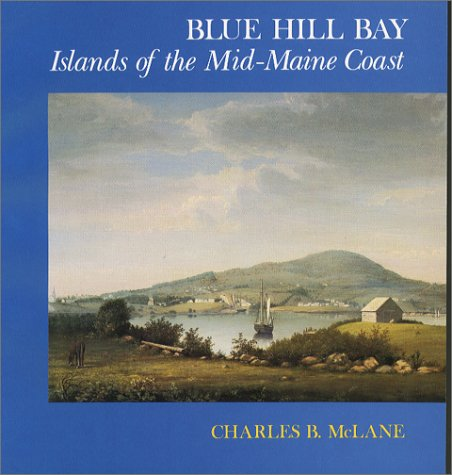 Blue Hill Bay: Islands of the Mid-Maine Coast: McLane, Charles B.