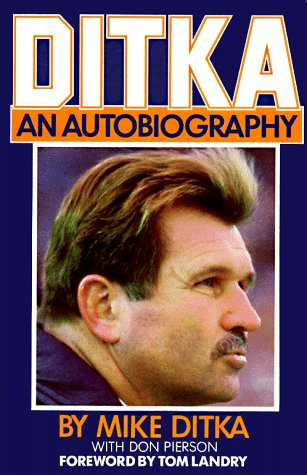 Ditka: An Autobiography: Ditka, Mike; Pierson, Don