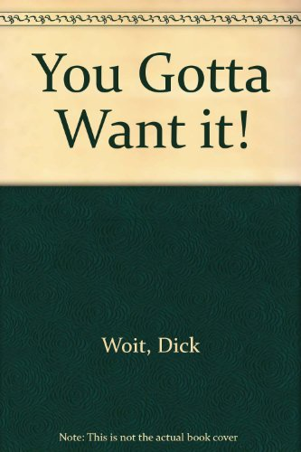 9780933893177: You Gotta Want It/Coach Woit's Progressive Program for Total Fitness
