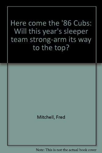 Here come the '86 Cubs: Will this year's sleeper team strong-arm its way to the top? (0933893191) by Fred Mitchell