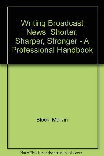 9780933893207: Writing Broadcast News: Shorter, Sharper, Stronger A Professional Handbook
