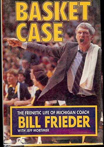 9780933893672: Basket Case: Frenetic Life of Michigan Coach Bill Frieder
