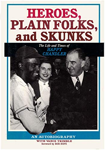 HEROES, PLAIN FOLKS, AND SKUNKS, THE LIFE AND TIMES OF HAPPY CHANDLER (AUTHOR SIGNED): Chandler, ...