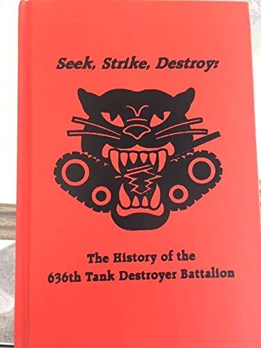 9780933909021: Seek, strike, destroy: The history of the 636th Tank Destroyer Battalion