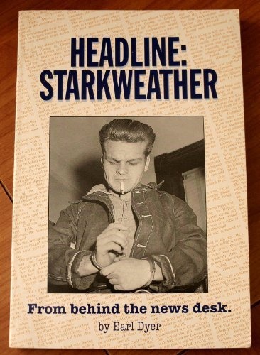 9780933909083: Headline: Starkweather: From Behind the News Desk by Earl Dyer (1993) Paperback