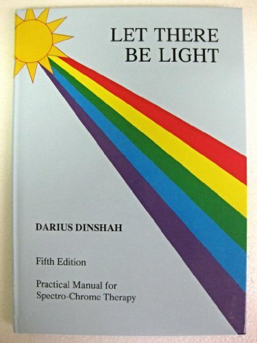 Let There Be Light; Practical Manual for Spectro-Chrome Therapy; Fifth Edition