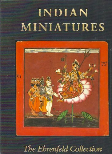 Indian Miniatures: The Ehrenfeld Collection: Ehnbom, Daniel J.