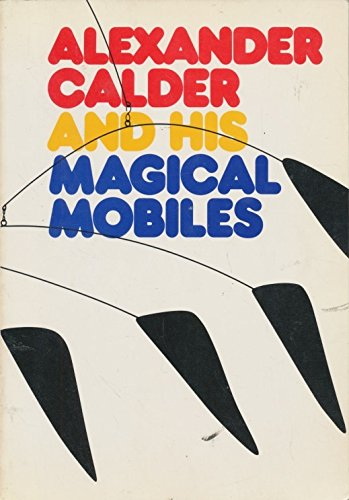 Alexander Calder and His Magic Mobiles: Jean Lipman