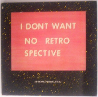 The Works of Edward Ruscha (I Don't Want No Retrospective)