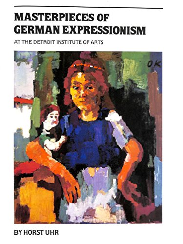 Masterpieces of German Expressionism at the Detroit Institute of Arts: Detroit Institute of Arts; ...