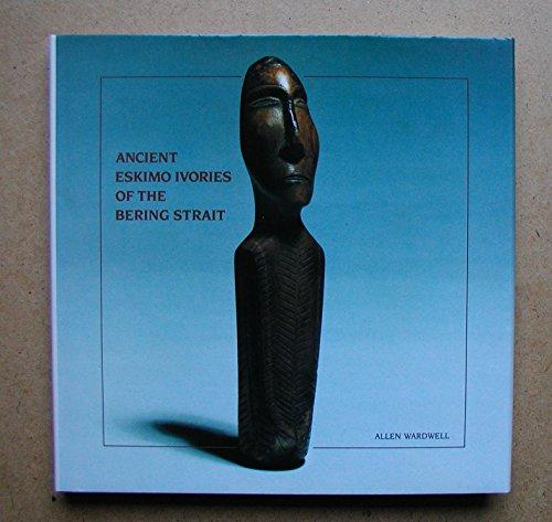 Ancient Eskimo Ivories of the Bering Strait: Wardwell, Allen