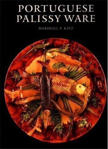 Portuguese Palissy Ware: A Survey of Ceramics from Caldas Da Rainha, 1853-1920: Katz, Marshall P.
