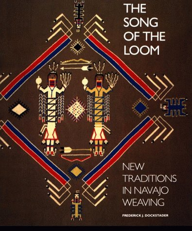 THE SONG OF THE LOOM. New Traditions in Navajo Weaving.