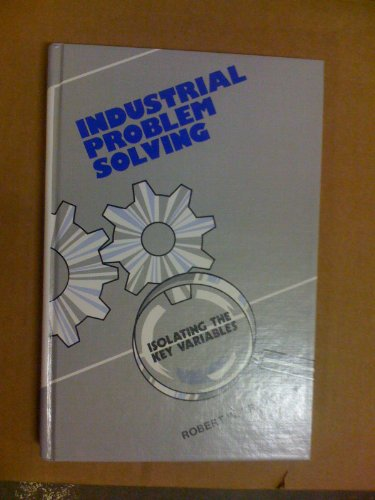 Industrial problem solving: Isolating the key variables: Traver, Robert W