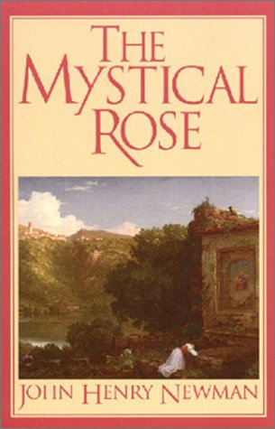 9780933932968: The Mystical Rose: Thoughts on the Blessed Virgin from the Writings of John Henry Cardinal Newman