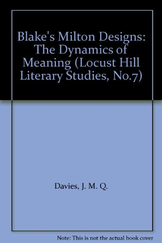 Blakes Milton Designs: The Dynamics of Meaning (Locust Hill Literary Studies, No.7)