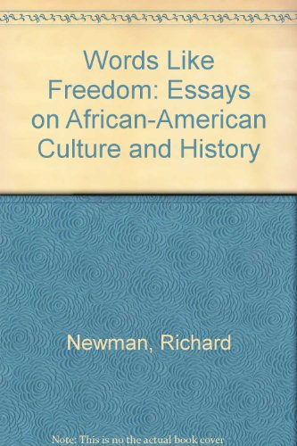Words Like Freedom: Essays on African-American Culture and History: Newman, Richard