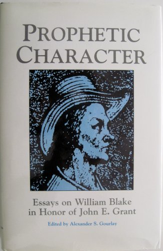 Prophetic Character: Essays on William Blake in Honor of John E. Grant (Locust Hill Literary ...