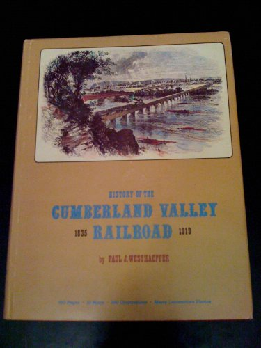 History of the Cumberland Valley Railroad 1835-1919: Westhaeffer, Paul J.