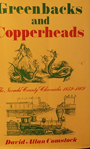 Greenbacks and Copperheads The Nevada County Chronicles 1859-1869: David Allan Comstock