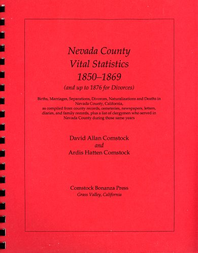 9780933994164: Nevada County vital statistics, 1850-1869 (and up to 1876 for divorces): Births, marriages, separations, divorces, naturalizations, and deaths in ... same years (Nevada County pioneers series)