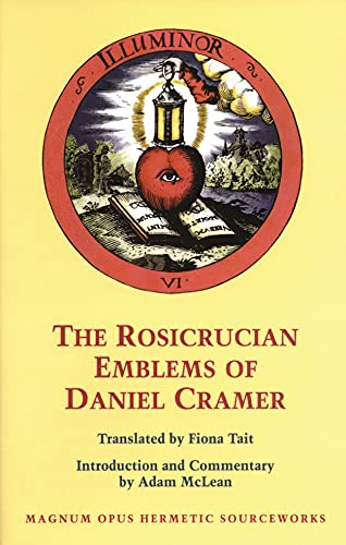 9780933999886: The Rosicrucian Emblems of Daniel Cramer: The True Society of Jesus and the Rosy Cross: Here Are Forty Sacred Emblems from Holy Scripture Concerning t (Magnum opus hermetic sourceworks)