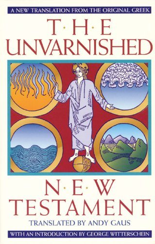 9780933999992: The Unvarnished New Testament: A New Translation From The Original Greek