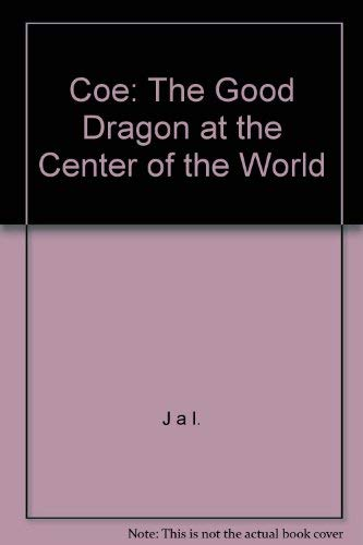 9780934003001: Coe: The Good Dragon at the Center of the World