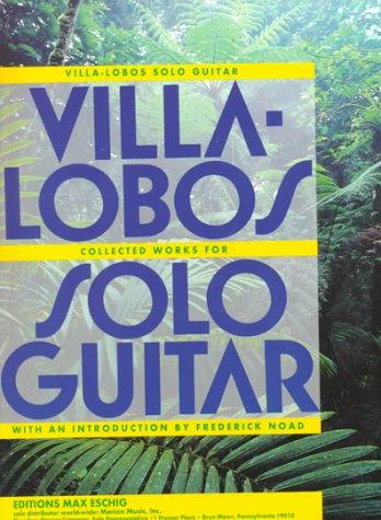 Villa-Lobos Solo Guitar: Heitor Villa-Lobos Collected Works: Heitor Villa-Lobos