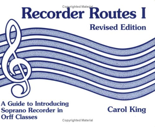 Recorder Routes I - A Guide to Introducing Soprano Recorder in Orff Classes, Revised Edition: King,...