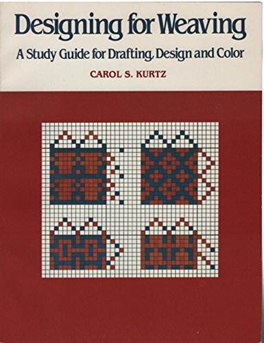 9780934026215: Designing for Weaving: A Study Guide for Drafting, Design and Color