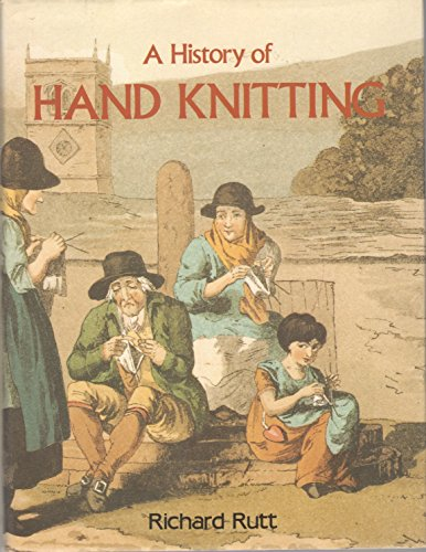 A History of Hand Knitting: Richard Rutt
