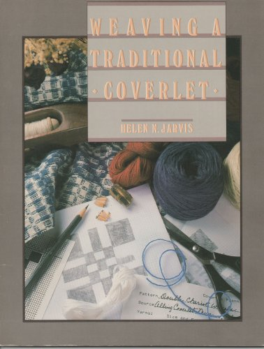Weaving a Traditional Coverlet: A How-To-Book: Jarvis, Helen N.