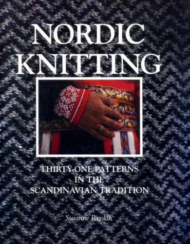 Nordic Knitting. Thirty one patterns in the Scandinavian Tradition