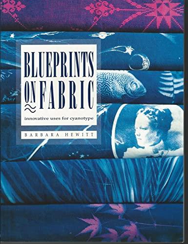 9780934026918: Blueprints on Fabric: Innovative Uses for Cyanotype