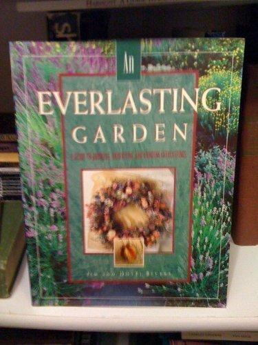 An Everlasting Garden: A Guide to Growing,: Becker, Jim; Becker,