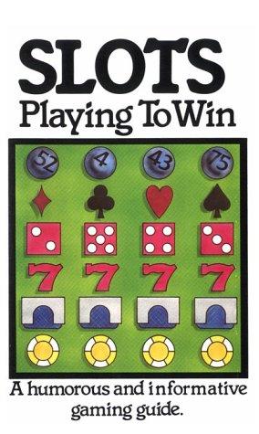 Slots: Playing to Win, a Humorous and Informative Gaming Guide: Korfman, Tony