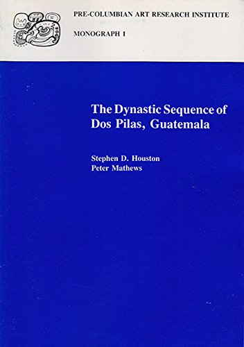 The Dynastic Sequence of DOS Pilas, Guatemala (Pre-Columbian Art Research Institute Monographs, No ...