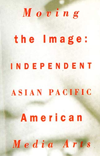 Moving the Image: Independent Asian Pacific American: Leong, Russell (Edited