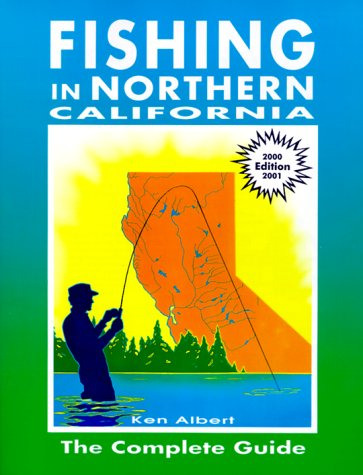 Fishing in Northern California: The Complete Guide (2000 edition): Albert, Ken