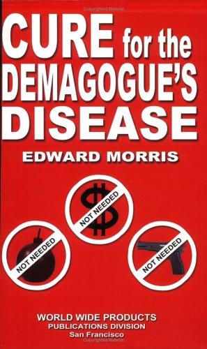 Cure for the Demagogue's Disease: Edward A. Morris
