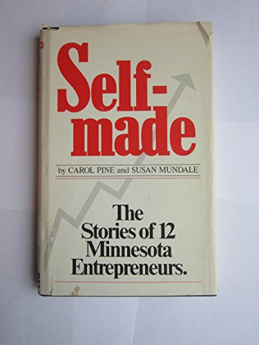 Self Made: The Stories of Twelve Minnesota Entrepreneurs: Pine, Carol