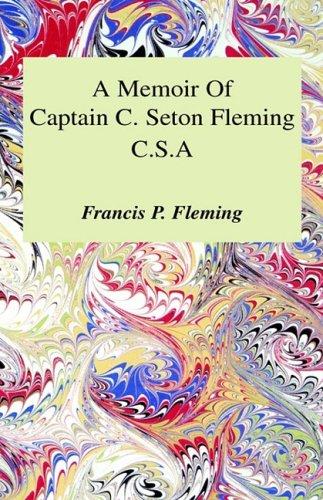 Memoir of Capt. C. Seton Fleming, of: Fleming, Francis P.