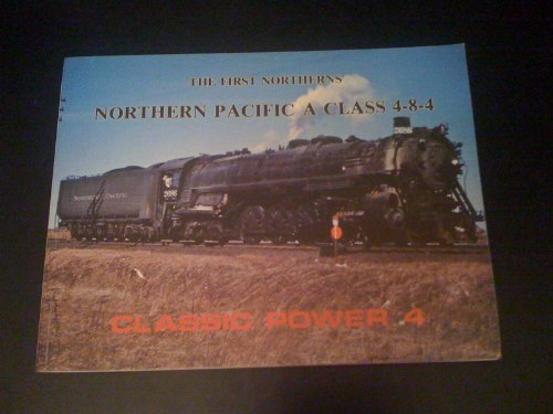 9780934088039: The First Northerns: Northern Pacific A Class 4-8-4 - Classic Power No. 4