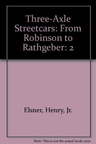 9780934088329: 3-Axle Streetcars, Vol. 2: From Robinson to Rathgeber- 100 Years in the History and Technology of Radial Axle 6-Wheel Steering Streetcars