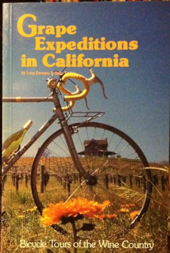 Grape Expeditions in California: 15 Tours Across the California Wine Country (0934101000) by Lena Emmery; Sally Taylor