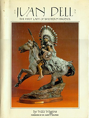 Juan Dell, the First Lady of Western Bronze: Wiggins, Walt & Juan Dell (artist)