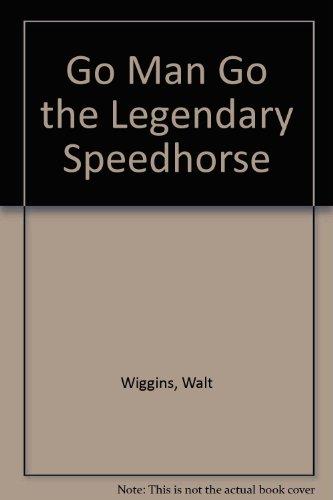9780934116053: Go Man Go the Legendary Speedhorse
