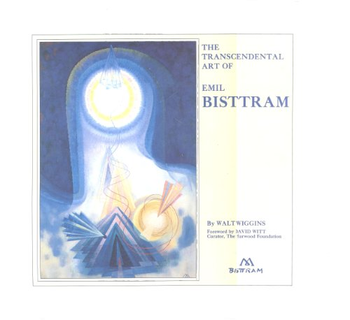 The Transcendental Art of Emil Bisttram: Bisttram, Emil;Wiggins, Walt