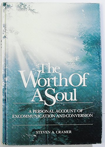 The worth of a soul: A personal account of excommunication and conversion: Cramer, Steven A